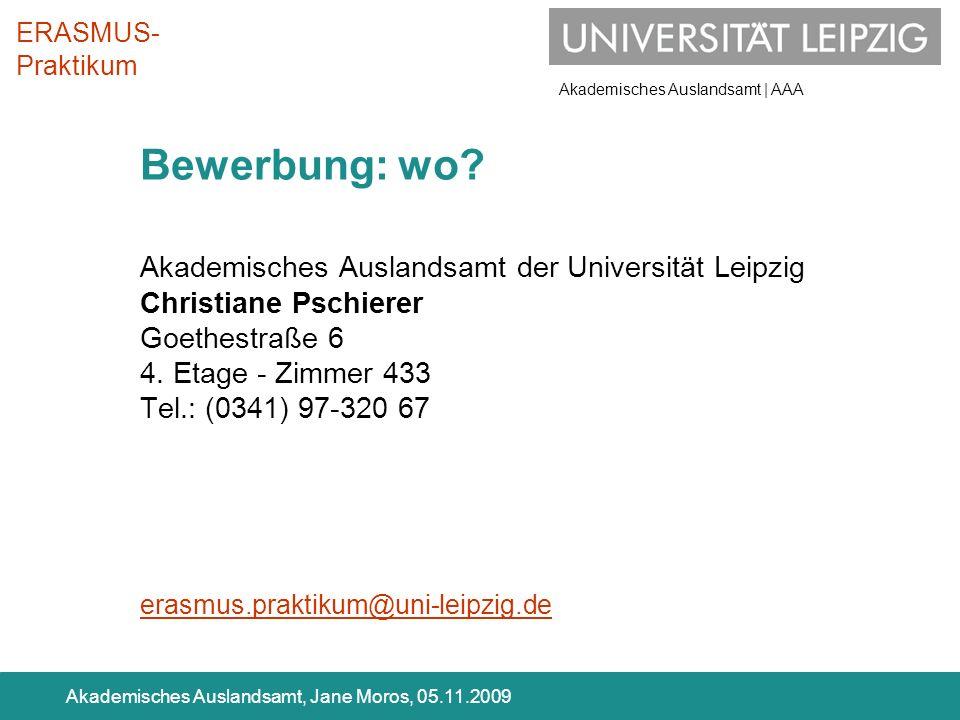 Akademisches Auslandsamt | AAA Akademisches Auslandsamt, Jane Moros, 05.11.2009 Bewerbung: wo? Akademisches Auslandsamt der Universität Leipzig Christ