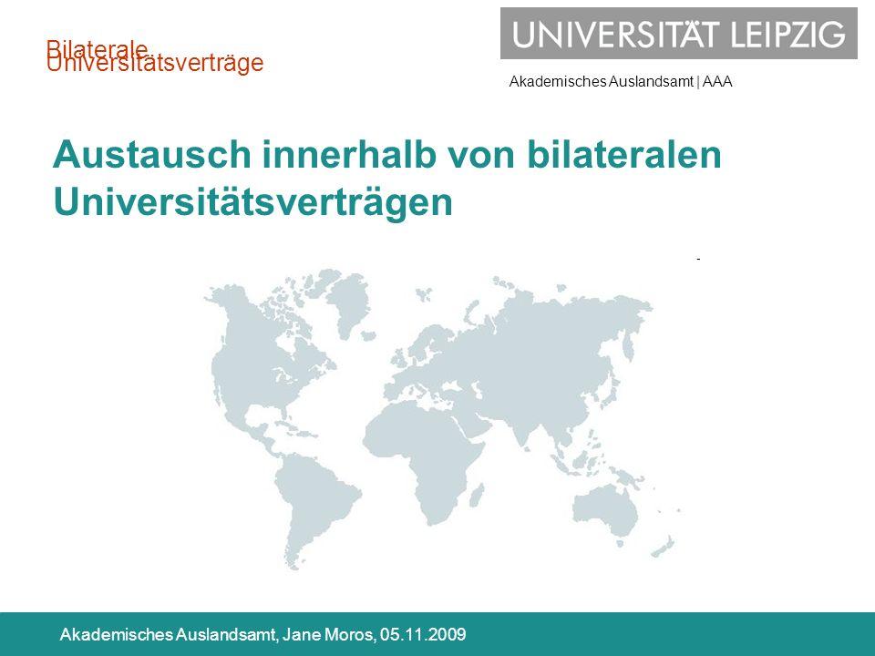 Akademisches Auslandsamt | AAA Akademisches Auslandsamt, Jane Moros, 05.11.2009 Austausch innerhalb von bilateralen Universitätsverträgen Bilaterale U