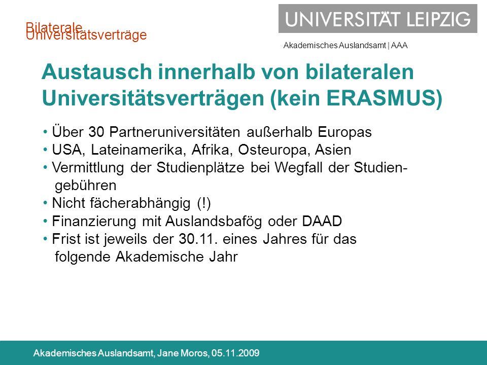 Akademisches Auslandsamt | AAA Akademisches Auslandsamt, Jane Moros, 05.11.2009 Austausch innerhalb von bilateralen Universitätsverträgen (kein ERASMU