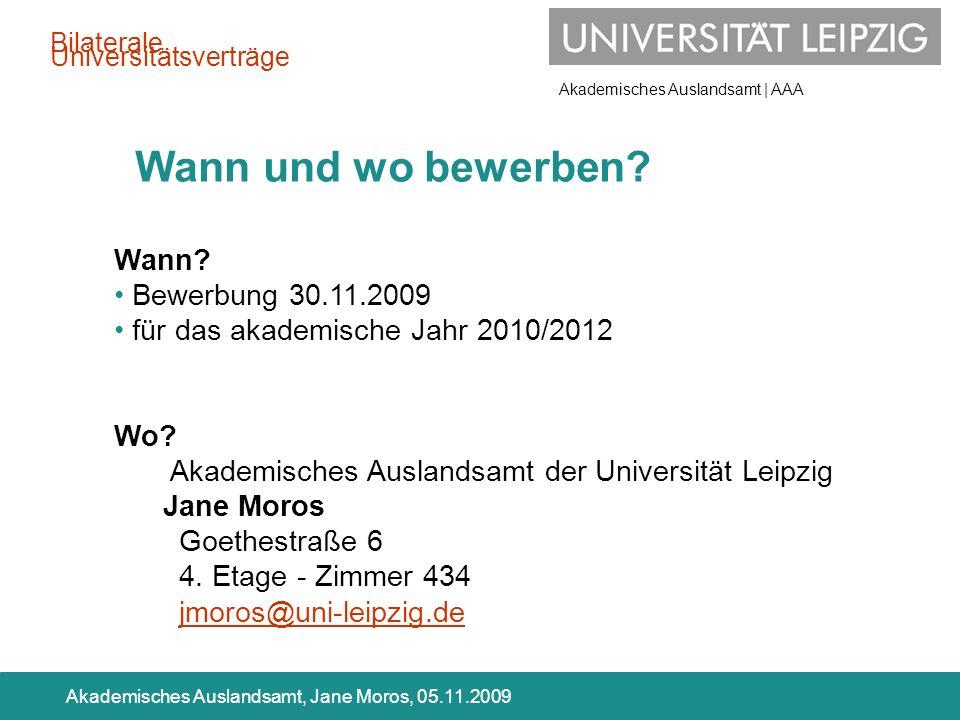 Akademisches Auslandsamt | AAA Akademisches Auslandsamt, Jane Moros, 05.11.2009 Wann und wo bewerben? Wann? Bewerbung 30.11.2009 für das akademische J