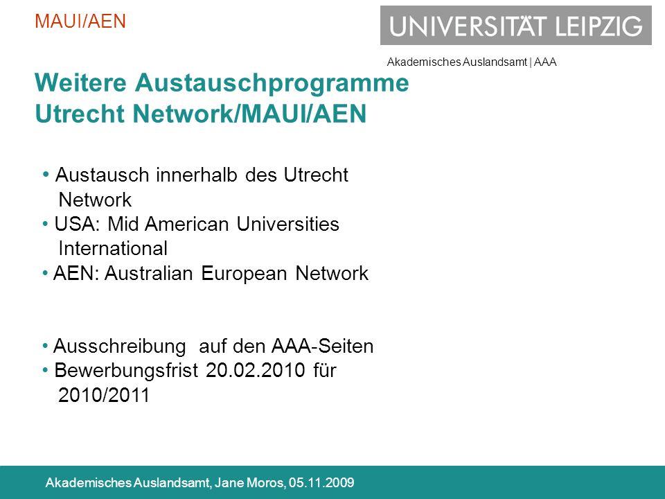 Akademisches Auslandsamt | AAA Akademisches Auslandsamt, Jane Moros, 05.11.2009 Weitere Austauschprogramme Utrecht Network/MAUI/AEN Austausch innerhal