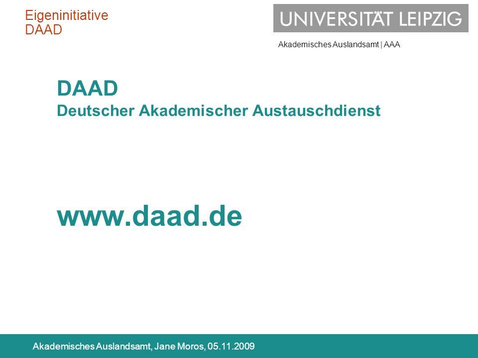 Akademisches Auslandsamt | AAA Akademisches Auslandsamt, Jane Moros, 05.11.2009 DAAD Deutscher Akademischer Austauschdienst www.daad.de Eigeninitiativ