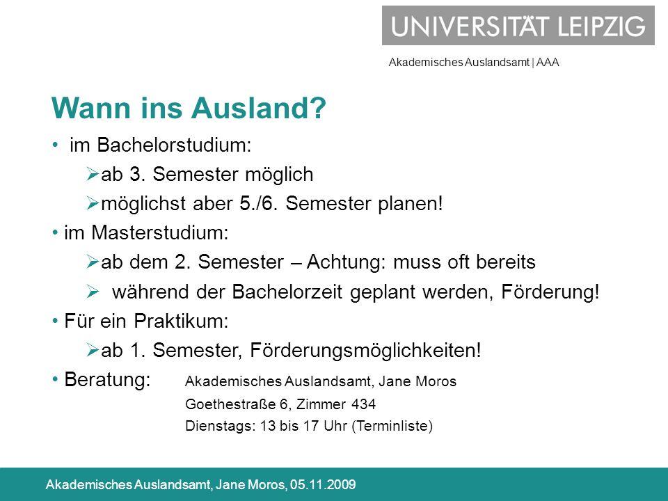 Akademisches Auslandsamt | AAA Akademisches Auslandsamt, Jane Moros, 05.11.2009 Wann ins Ausland? im Bachelorstudium: ab 3. Semester möglich möglichst