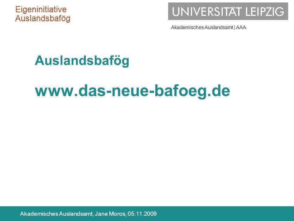Akademisches Auslandsamt | AAA Akademisches Auslandsamt, Jane Moros, 05.11.2009 Auslandsbafög www.das-neue-bafoeg.de Eigeninitiative Auslandsbafög