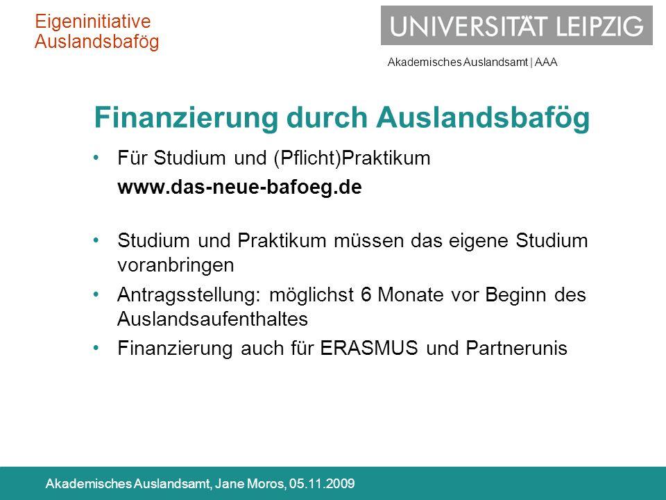 Akademisches Auslandsamt | AAA Akademisches Auslandsamt, Jane Moros, 05.11.2009 Finanzierung durch Auslandsbafög Für Studium und (Pflicht)Praktikum ww