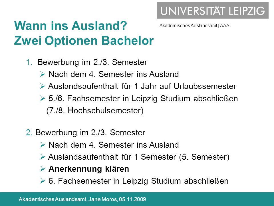 Akademisches Auslandsamt | AAA Akademisches Auslandsamt, Jane Moros, 05.11.2009 Wann ins Ausland? Zwei Optionen Bachelor 1. Bewerbung im 2./3. Semeste