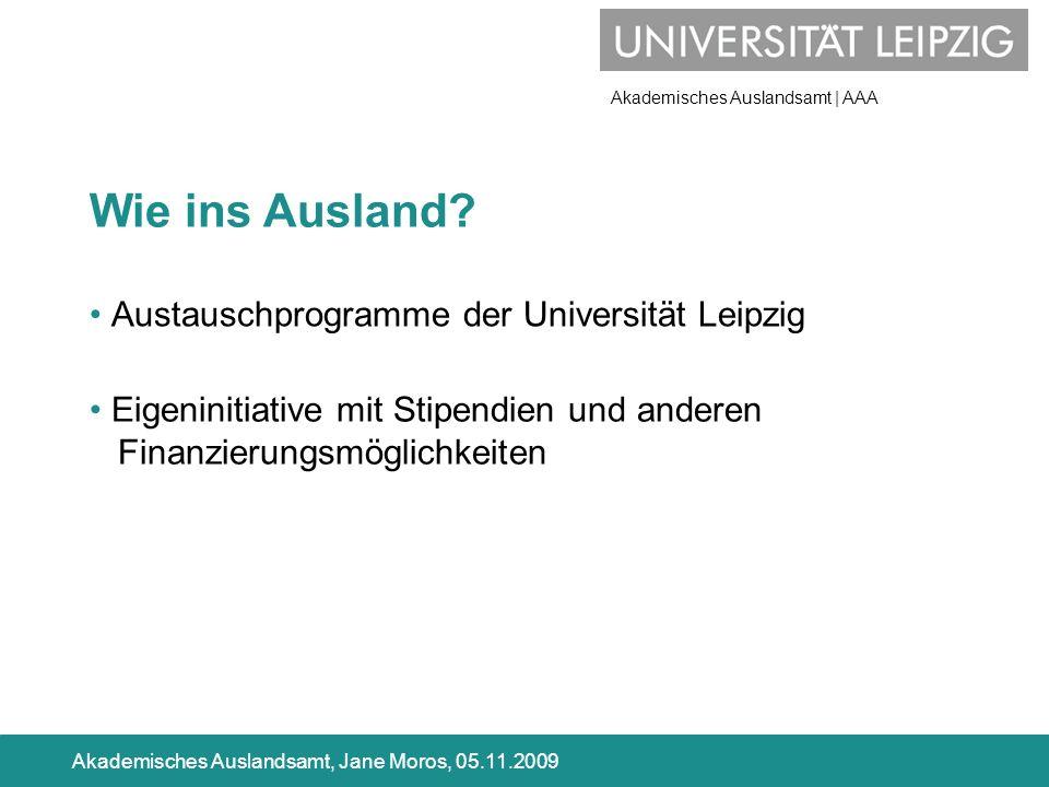 Akademisches Auslandsamt | AAA Akademisches Auslandsamt, Jane Moros, 05.11.2009 Austauschprogramme der Universität Leipzig Wie ins Ausland? Eigeniniti