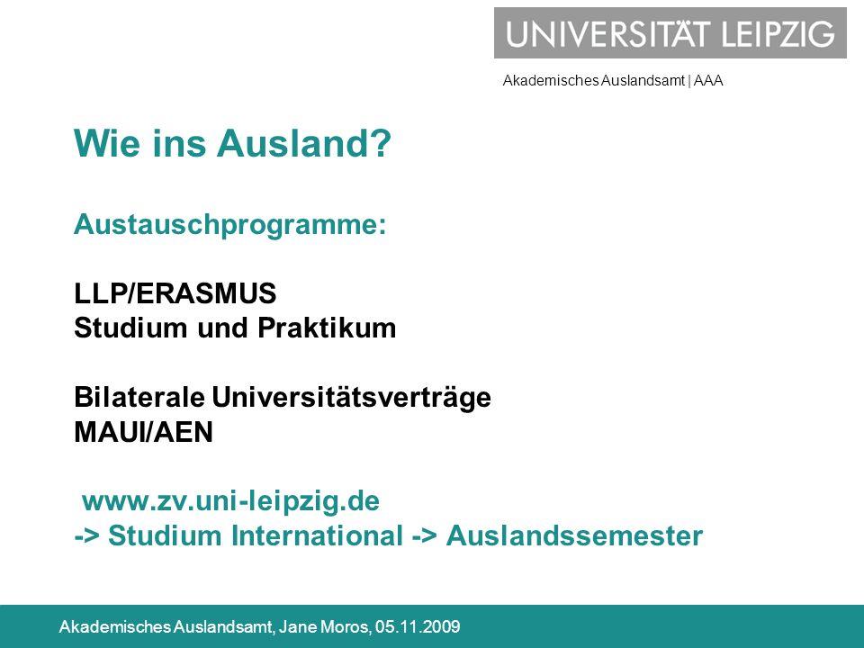 Akademisches Auslandsamt | AAA Akademisches Auslandsamt, Jane Moros, 05.11.2009 Austauschprogramme: LLP/ERASMUS Studium und Praktikum Bilaterale Unive