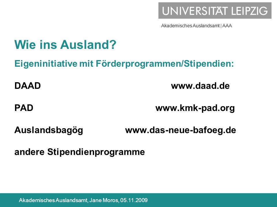 Akademisches Auslandsamt | AAA Akademisches Auslandsamt, Jane Moros, 05.11.2009 Eigeninitiative mit Förderprogrammen/Stipendien: DAAD www.daad.de PAD