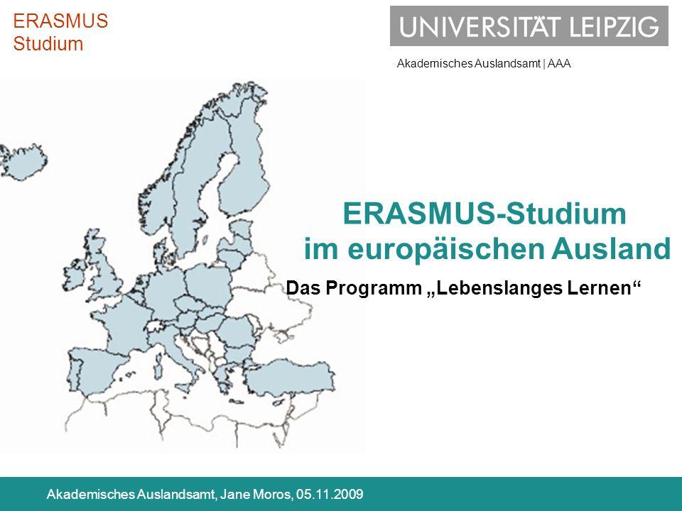 Akademisches Auslandsamt | AAA Akademisches Auslandsamt, Jane Moros, 05.11.2009 im europäischen Ausland ERASMUS Studium ERASMUS-Studium Das Programm L
