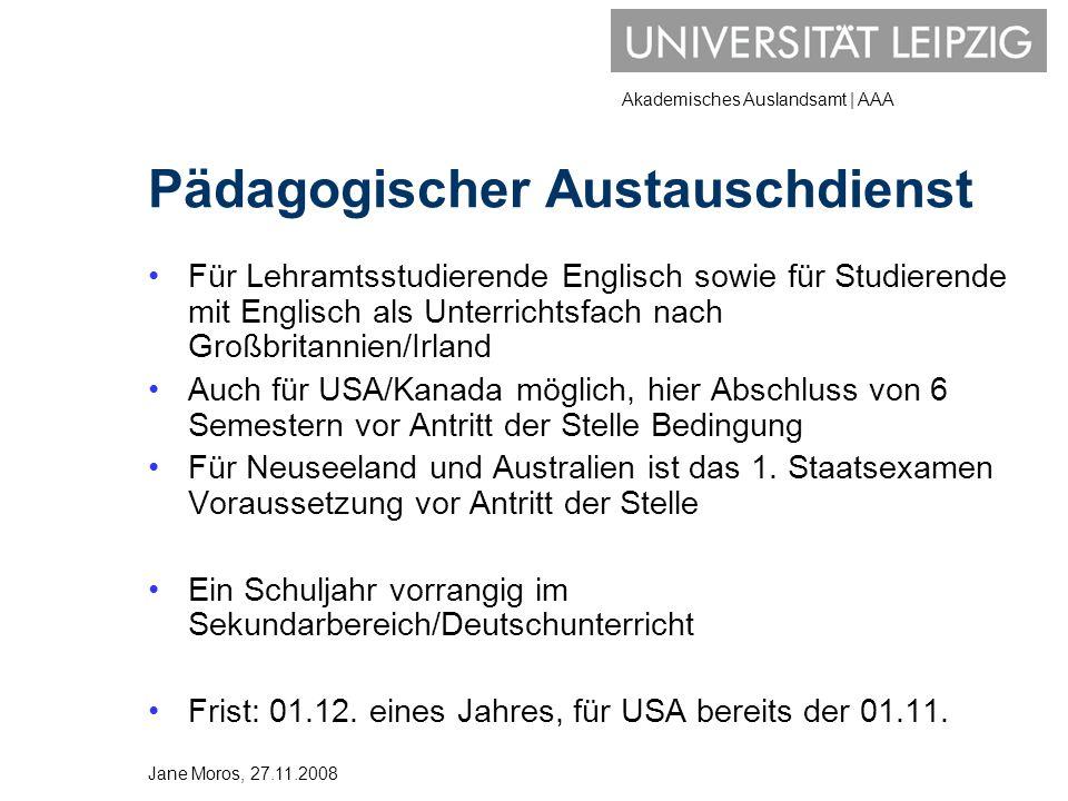 Akademisches Auslandsamt | AAA Universität Leipzig ERASMUS – Studium und Praktikum Universitätspartnerschaften www.uni-leipzig.de/aaa Jane Moros, 27.11.2008