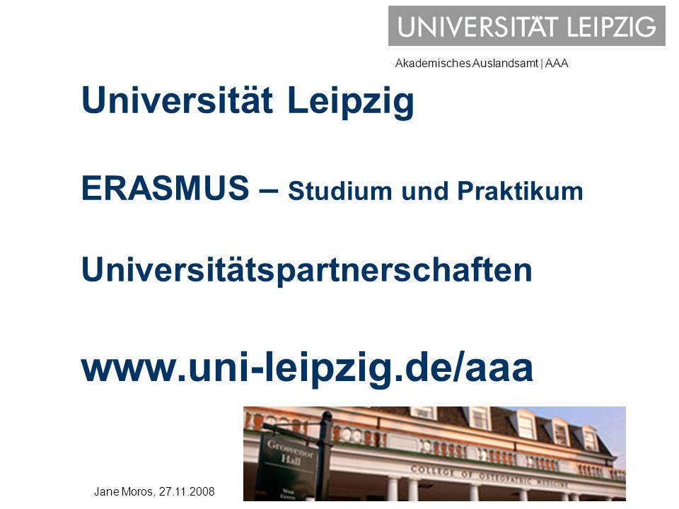 Akademisches Auslandsamt | AAA Universität Leipzig ERASMUS – Studium und Praktikum Universitätspartnerschaften www.uni-leipzig.de/aaa Jane Moros, 27.1