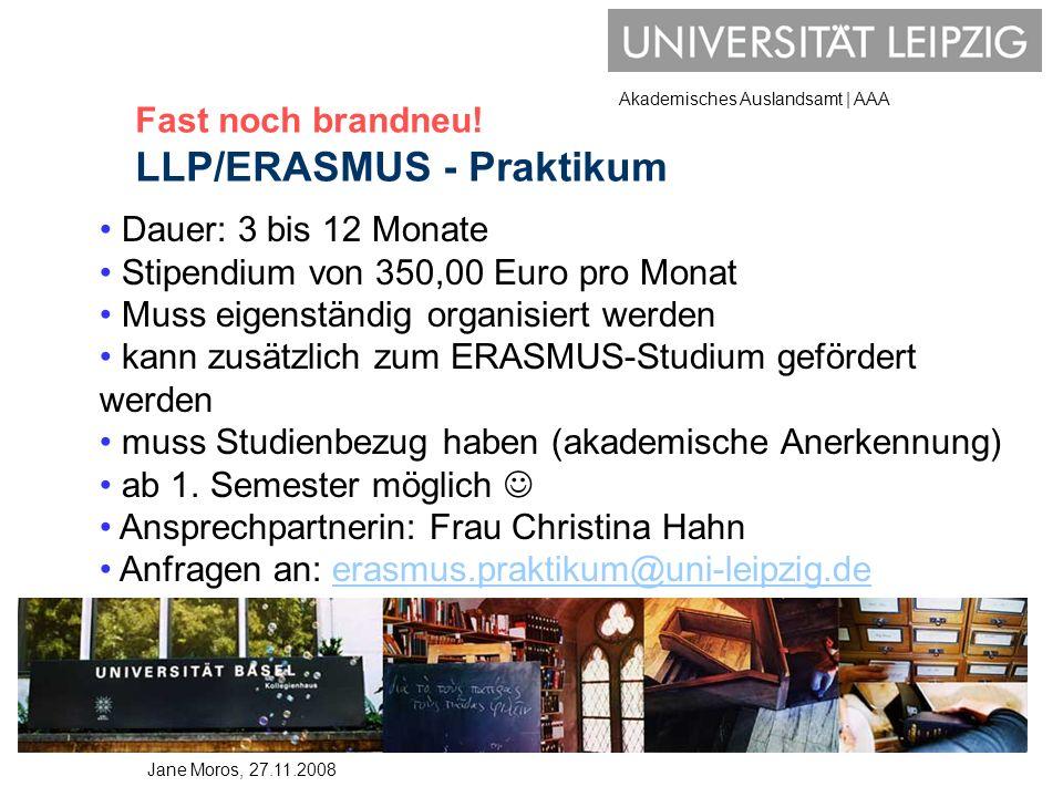 Akademisches Auslandsamt | AAA Fast noch brandneu! LLP/ERASMUS - Praktikum Dauer: 3 bis 12 Monate Stipendium von 350,00 Euro pro Monat Muss eigenständ