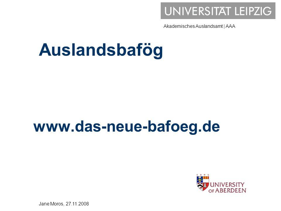 Akademisches Auslandsamt | AAA Auslandsbafög www.das-neue-bafoeg.de Jane Moros, 27.11.2008