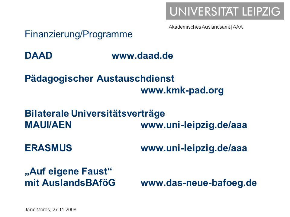 Akademisches Auslandsamt | AAA Finanzierung/Programme DAADwww.daad.de Pädagogischer Austauschdienst www.kmk-pad.org Bilaterale Universitätsverträge MA