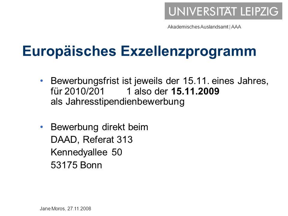 Akademisches Auslandsamt | AAA Free Mover Stipendium Studium an einer westlichen EU-Universität ohne ERASMUS Achtung: Stipendium wird auf AuslandsBAföG angerechnet Sicherung des Free Mover-Status an der Gastuniversität (Abschluss eines Free-Mover- Vertrages) Antrag der Mittel über das AAA: nächster Termin ist der 15.03.2008 für das Wintersemester 2009/2010 Anfragen für Free Mover Vertrag: jmoros@uni-leipzig.de jmoros@uni-leipzig.de Jane Moros, 27.11.2008