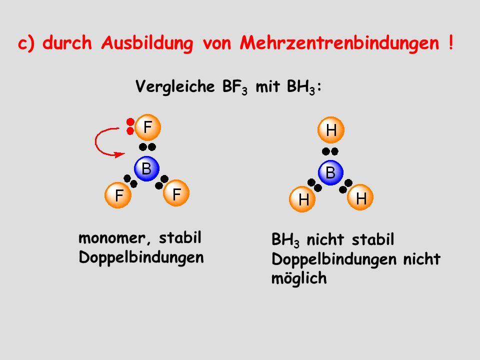 c) durch Ausbildung von Mehrzentrenbindungen .