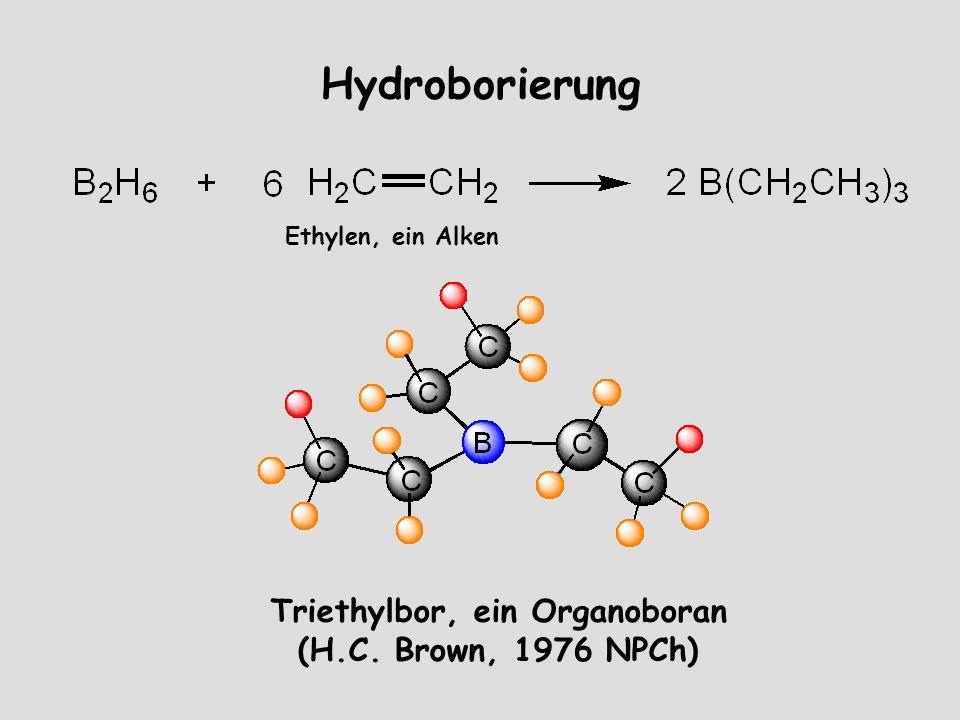 Hydroborierung Triethylbor, ein Organoboran (H.C. Brown, 1976 NPCh) Ethylen, ein Alken