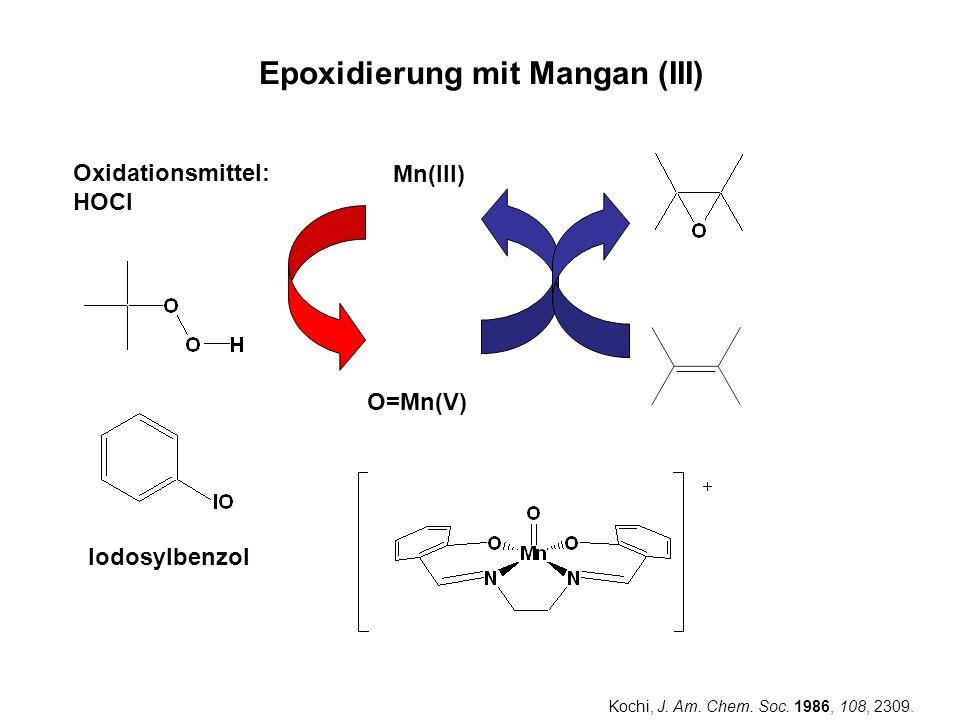 Epoxidierung mit Mangan (III) Mn(III) O=Mn(V) Oxidationsmittel: HOCl Iodosylbenzol Kochi, J. Am. Chem. Soc. 1986, 108, 2309.