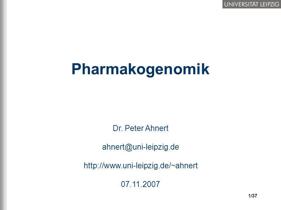 1/37 Pharmakogenomik Dr. Peter Ahnert ahnert@uni-leipzig.de http://www.uni-leipzig.de/~ahnert 07.11.2007