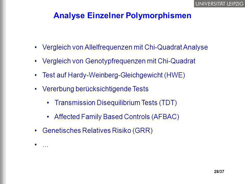 28/37 Analyse Einzelner Polymorphismen Vergleich von Allelfrequenzen mit Chi-Quadrat Analyse Vergleich von Genotypfrequenzen mit Chi-Quadrat Test auf