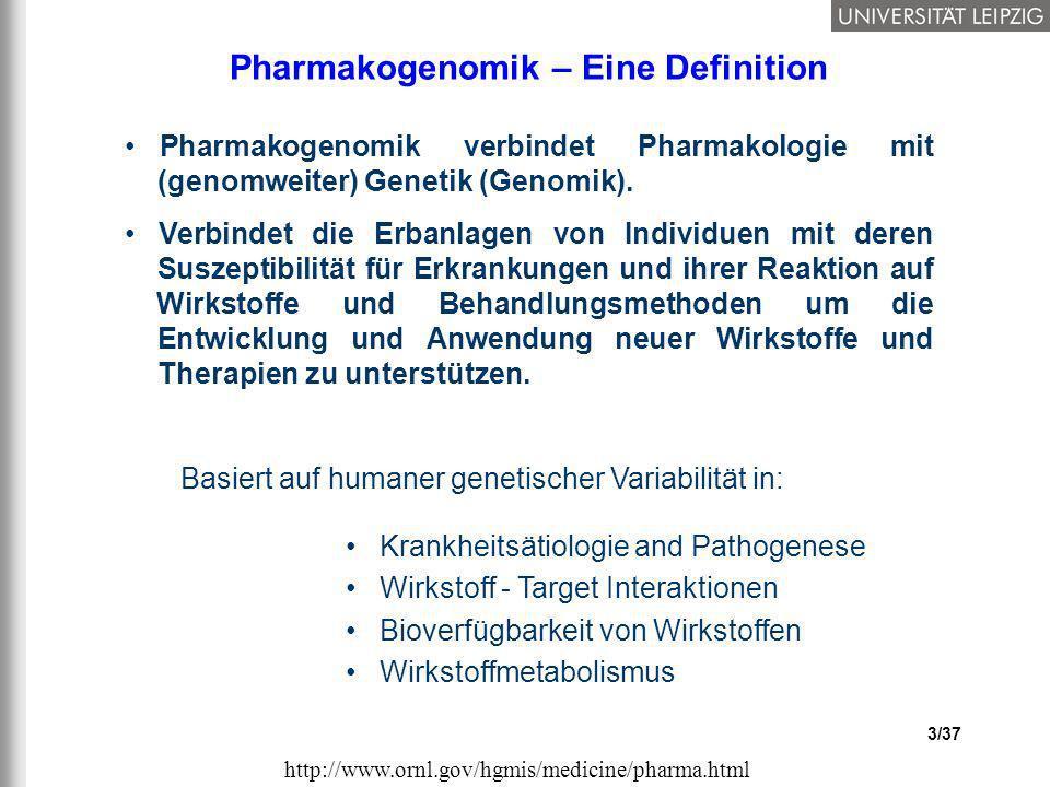 3/37 Pharmakogenomik – Eine Definition Pharmakogenomik verbindet Pharmakologie mit (genomweiter) Genetik (Genomik). Verbindet die Erbanlagen von Indiv