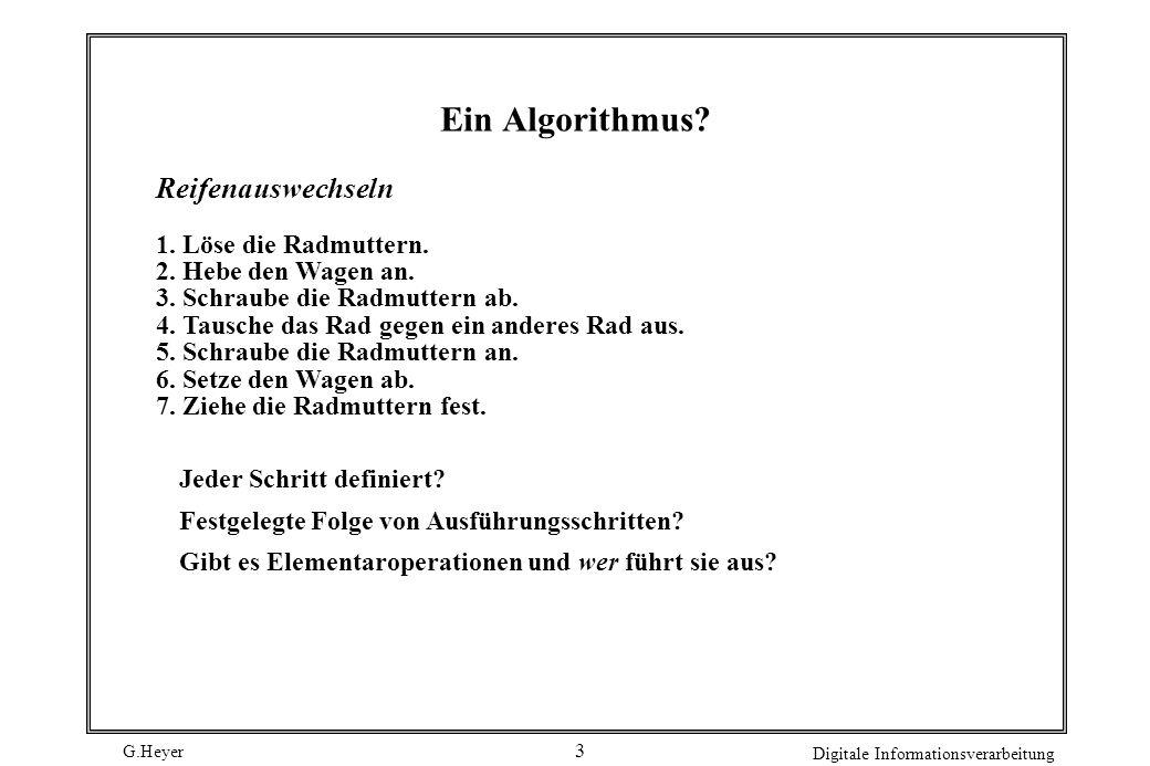 G.Heyer Digitale Informationsverarbeitung 4 Euklidischer Algorithmus Gesucht: größter gemeinsamer Teiler positiver ganzer Zahlen n, m 1.