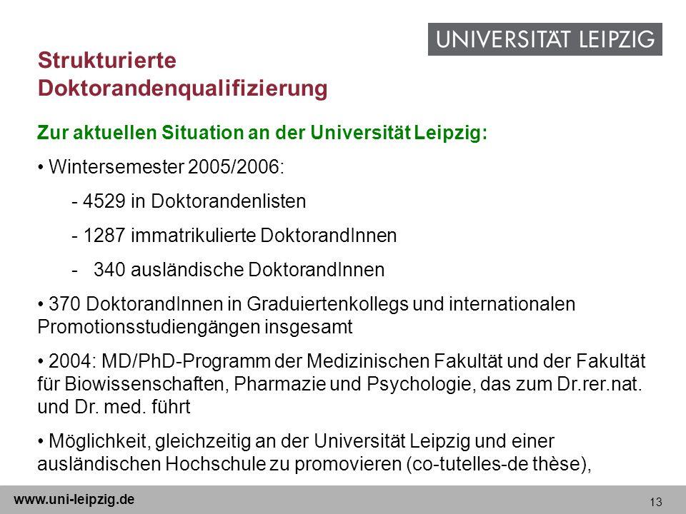 13 www.uni-leipzig.de Zur aktuellen Situation an der Universität Leipzig: Wintersemester 2005/2006: - 4529 in Doktorandenlisten - 1287 immatrikulierte