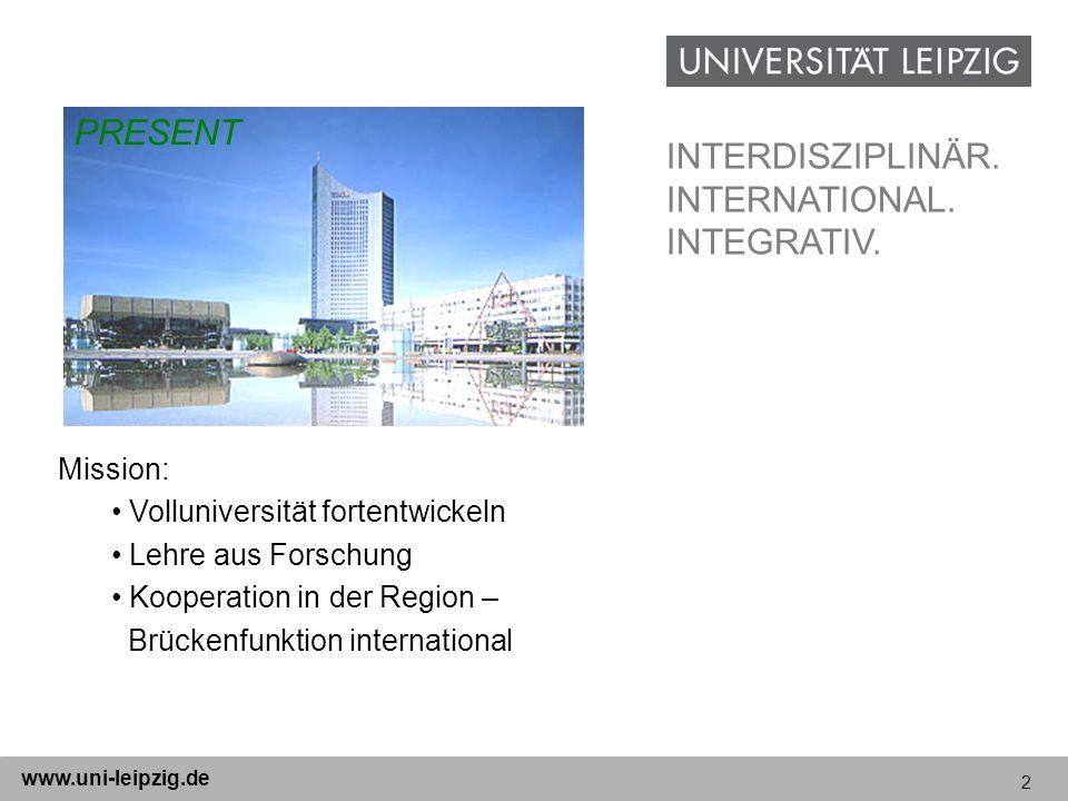 2 www.uni-leipzig.de Mission: Volluniversität fortentwickeln Lehre aus Forschung Kooperation in der Region – Brückenfunktion international PRESENT INT
