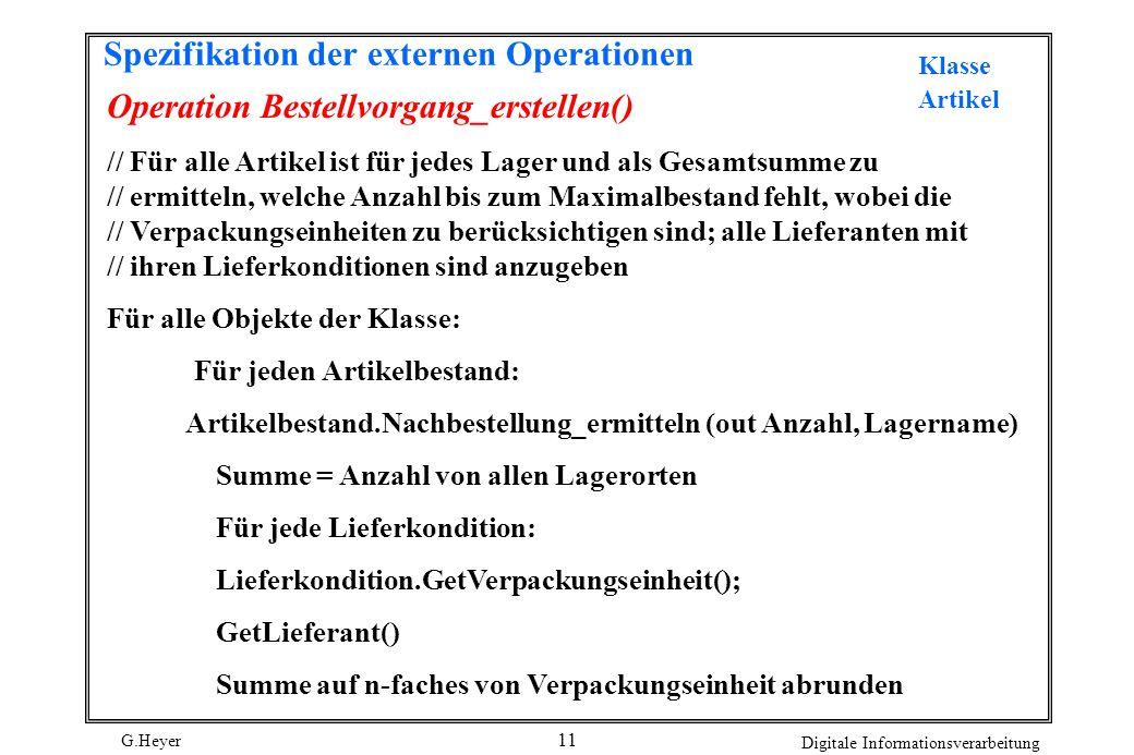 G.Heyer Digitale Informationsverarbeitung 11 Spezifikation der externen Operationen Operation Bestellvorgang_erstellen() // Für alle Artikel ist für j