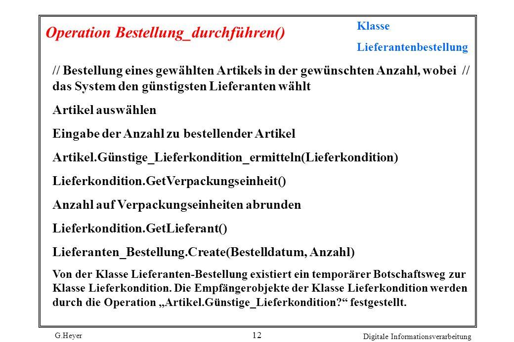 G.Heyer Digitale Informationsverarbeitung 12 Operation Bestellung_durchführen() Klasse Lieferantenbestellung // Bestellung eines gewählten Artikels in