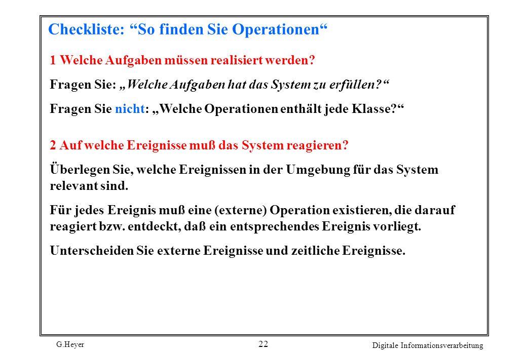 G.Heyer Digitale Informationsverarbeitung 22 Checkliste: So finden Sie Operationen 1 Welche Aufgaben müssen realisiert werden? Fragen Sie: Welche Aufg