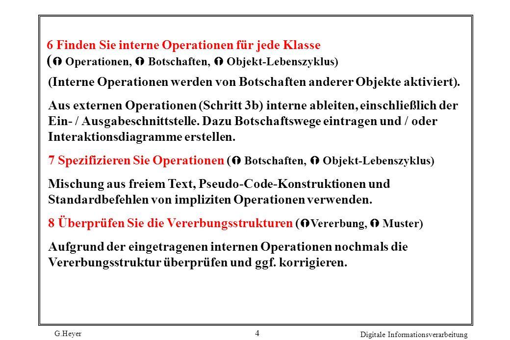 G.Heyer Digitale Informationsverarbeitung 4 6 Finden Sie interne Operationen für jede Klasse ( Operationen, Botschaften, Objekt-Lebenszyklus) (Interne