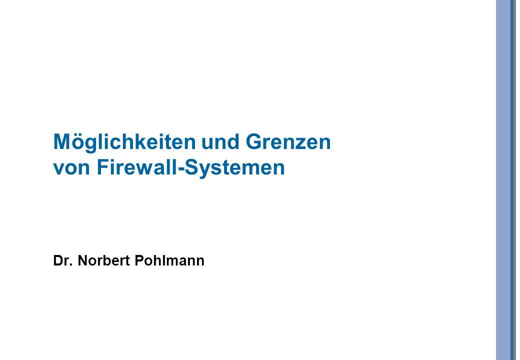 Möglichkeiten und Grenzen von Firewall-Systemen Dr. Norbert Pohlmann