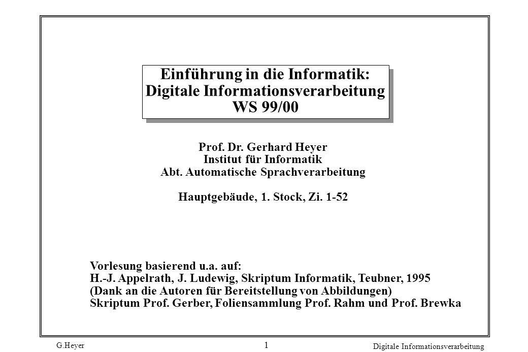 G.Heyer Digitale Informationsverarbeitung 1 Einführung in die Informatik: Digitale Informationsverarbeitung WS 99/00 Prof.