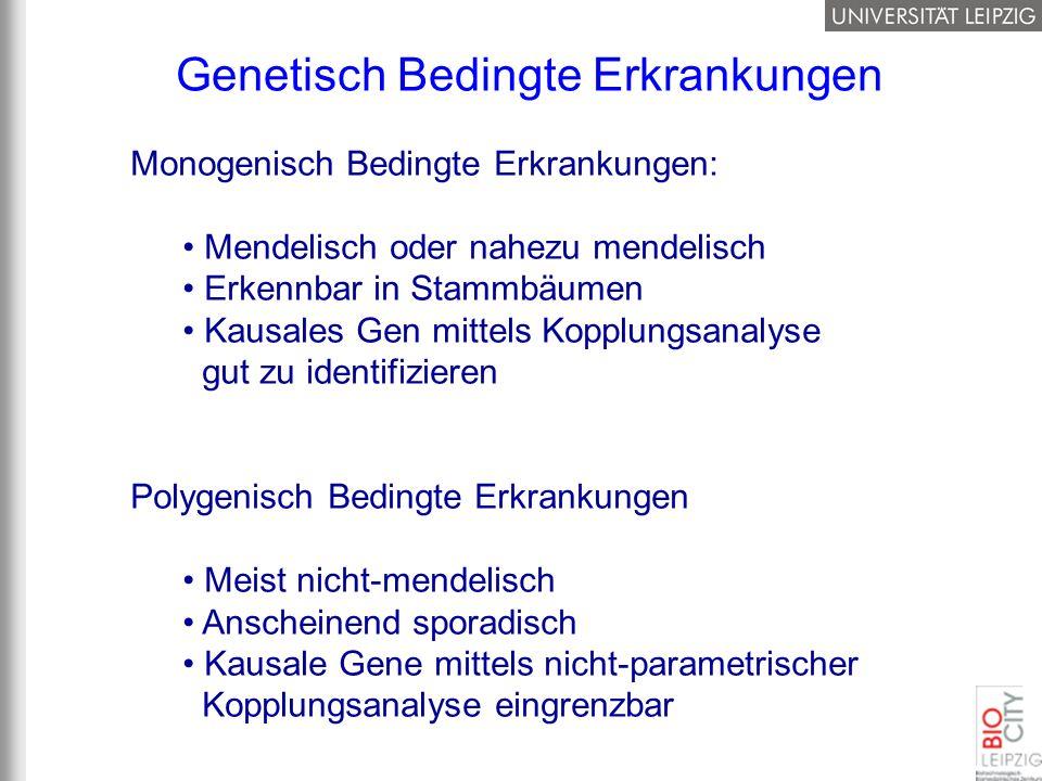 Genetisch Bedingte Erkrankungen Monogenisch Bedingte Erkrankungen: Mendelisch oder nahezu mendelisch Erkennbar in Stammbäumen Kausales Gen mittels Kop
