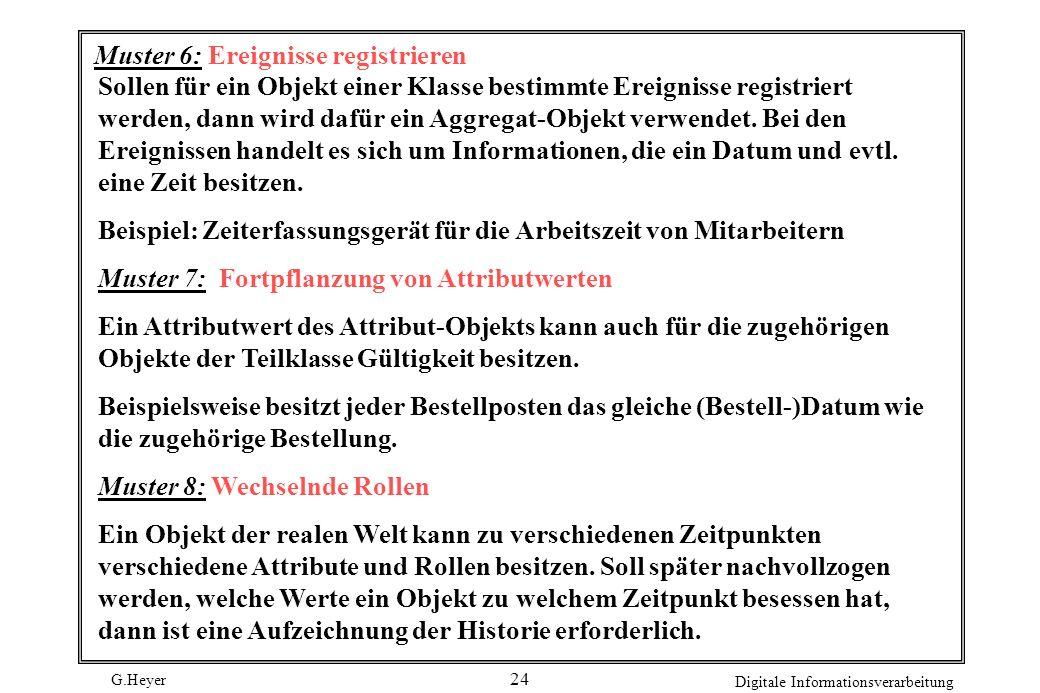 G.Heyer Digitale Informationsverarbeitung 24 Muster 6: Ereignisse registrieren Sollen für ein Objekt einer Klasse bestimmte Ereignisse registriert wer