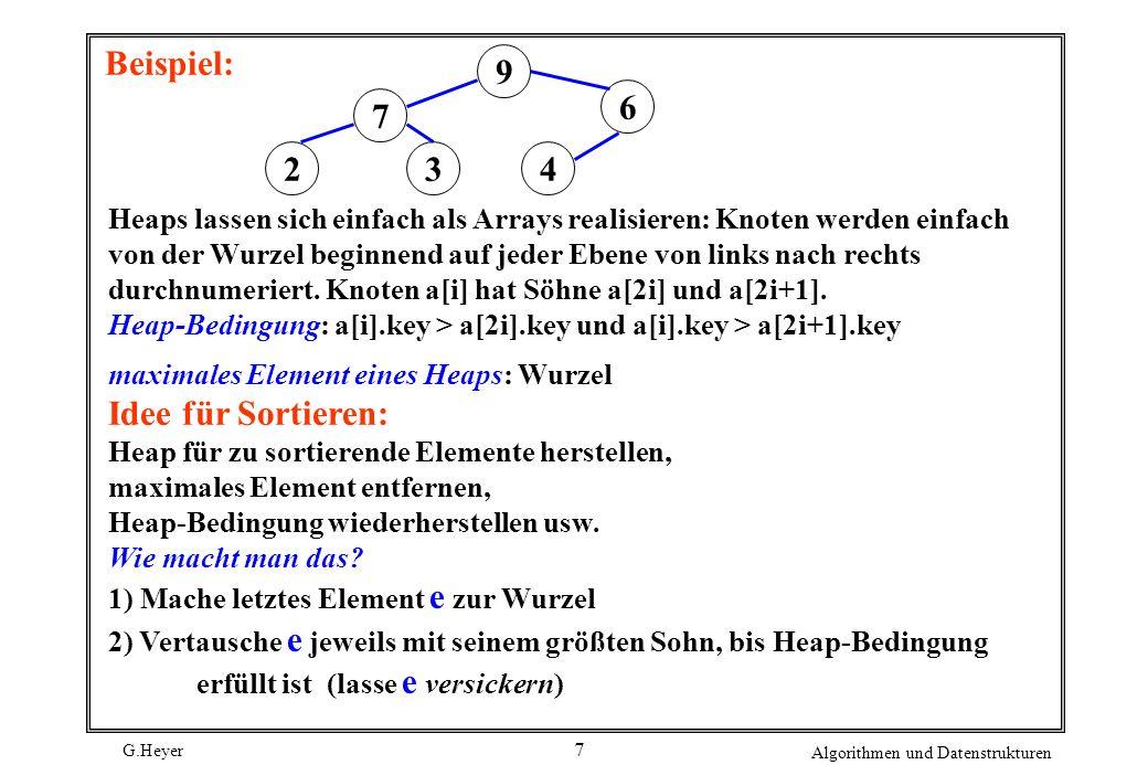 G.Heyer Algorithmen und Datenstrukturen 18 Beispiele: F: 3 6 5 7 9 1 8 0 2 41 0 3 2 5 4 7 6 9 8 inv(F): 3+5+4+4+5+1+3+0+0+0 = 25 1+0+1+0+1+0+1+0+1+0 = 5 runs(F): 46 3 6 | 5 7 9 | 1 8 | 0 2 4 1 | 0 3 | 2 5 | 4 7 | 6 9 | 8 rem(F): 10 - 3 = 710 - 2 = 8 Es gilt: 0 inv(F) n(n-1)/2 1 runs(F) n 0 rem(F) n-1