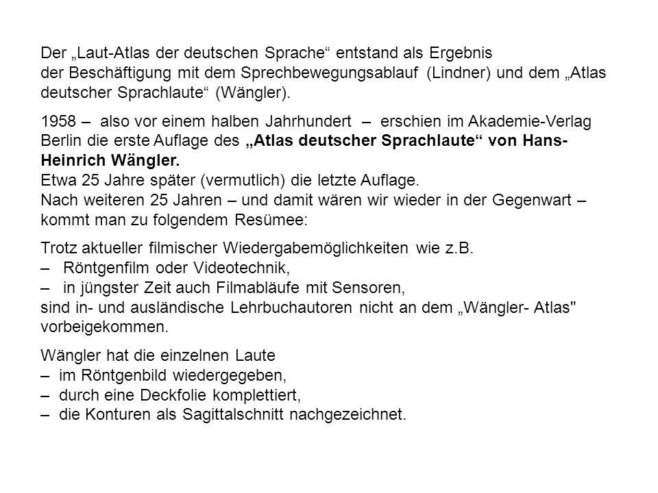 Der Laut-Atlas der deutschen Sprache entstand als Ergebnis der Beschäftigung mit dem Sprechbewegungsablauf (Lindner) und dem Atlas deutscher Sprachlau