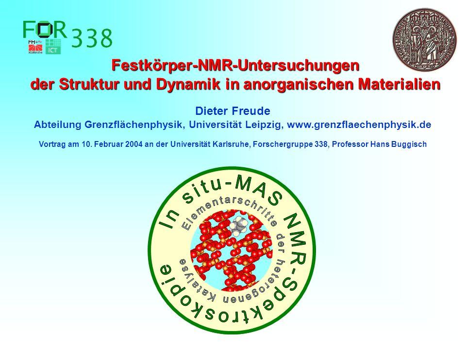 Festkörper-NMR-Untersuchungen der Struktur und Dynamik in anorganischen Materialien Dieter Freude Abteilung Grenzflächenphysik, Universität Leipzig, w