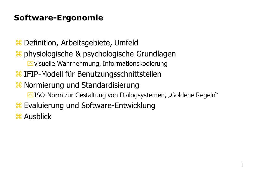1 Software-Ergonomie zDefinition, Arbeitsgebiete, Umfeld zphysiologische & psychologische Grundlagen yvisuelle Wahrnehmung, Informationskodierung zIFI