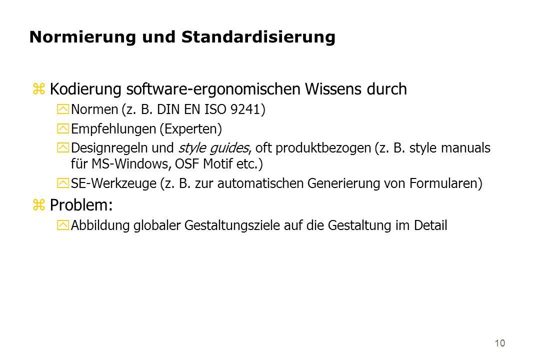 10 Normierung und Standardisierung zKodierung software-ergonomischen Wissens durch yNormen (z. B. DIN EN ISO 9241) yEmpfehlungen (Experten) yDesignreg