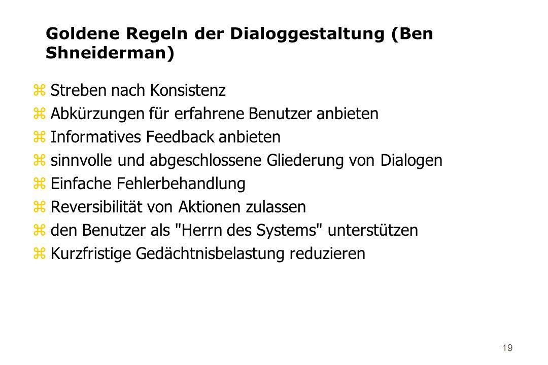 19 Goldene Regeln der Dialoggestaltung (Ben Shneiderman) zStreben nach Konsistenz zAbkürzungen für erfahrene Benutzer anbieten zInformatives Feedback