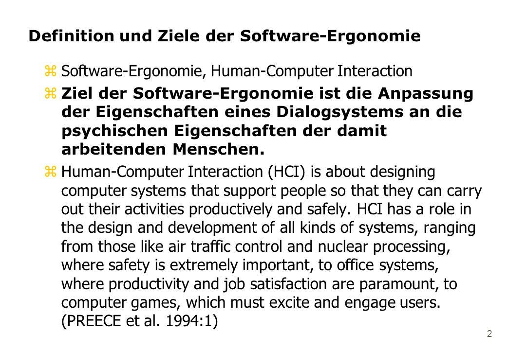 2 Definition und Ziele der Software-Ergonomie zSoftware-Ergonomie, Human-Computer Interaction zZiel der Software-Ergonomie ist die Anpassung der Eigen