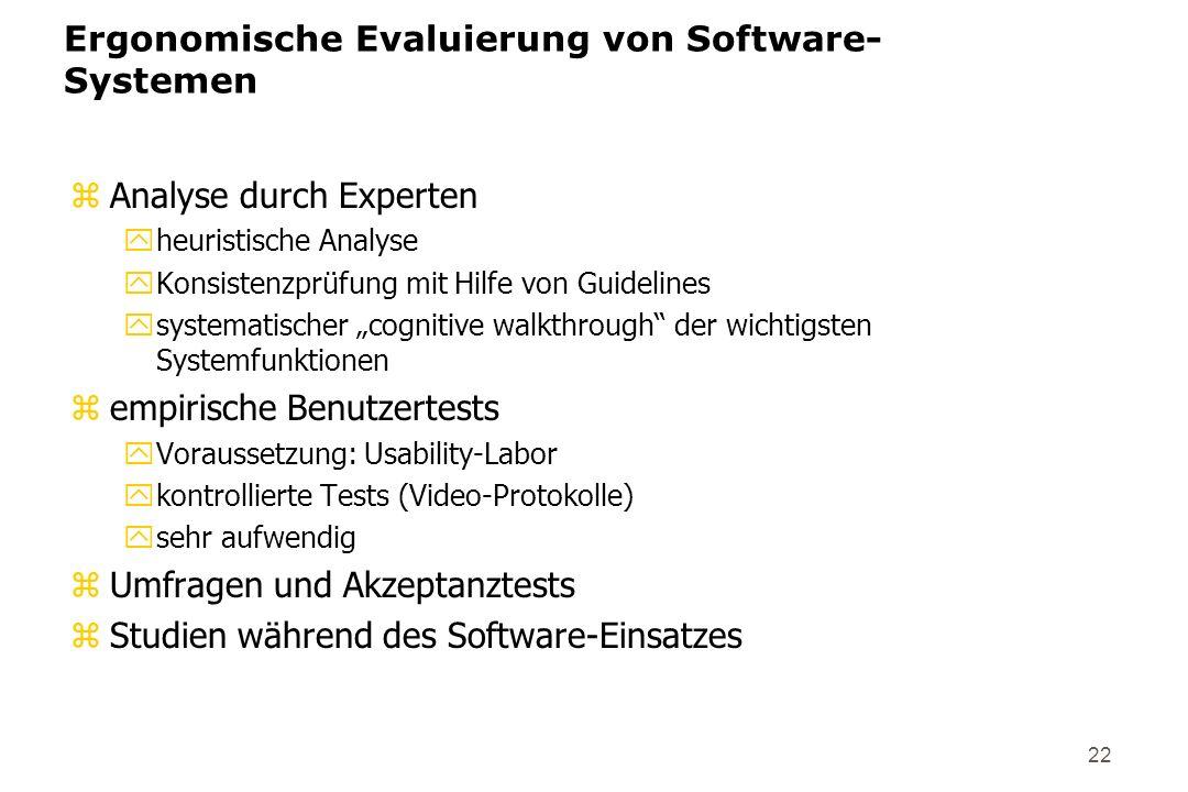 22 Ergonomische Evaluierung von Software- Systemen zAnalyse durch Experten yheuristische Analyse yKonsistenzprüfung mit Hilfe von Guidelines ysystemat