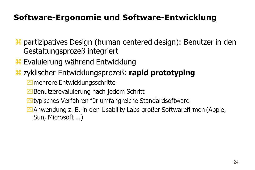24 Software-Ergonomie und Software-Entwicklung zpartizipatives Design (human centered design): Benutzer in den Gestaltungsprozeß integriert zEvaluieru