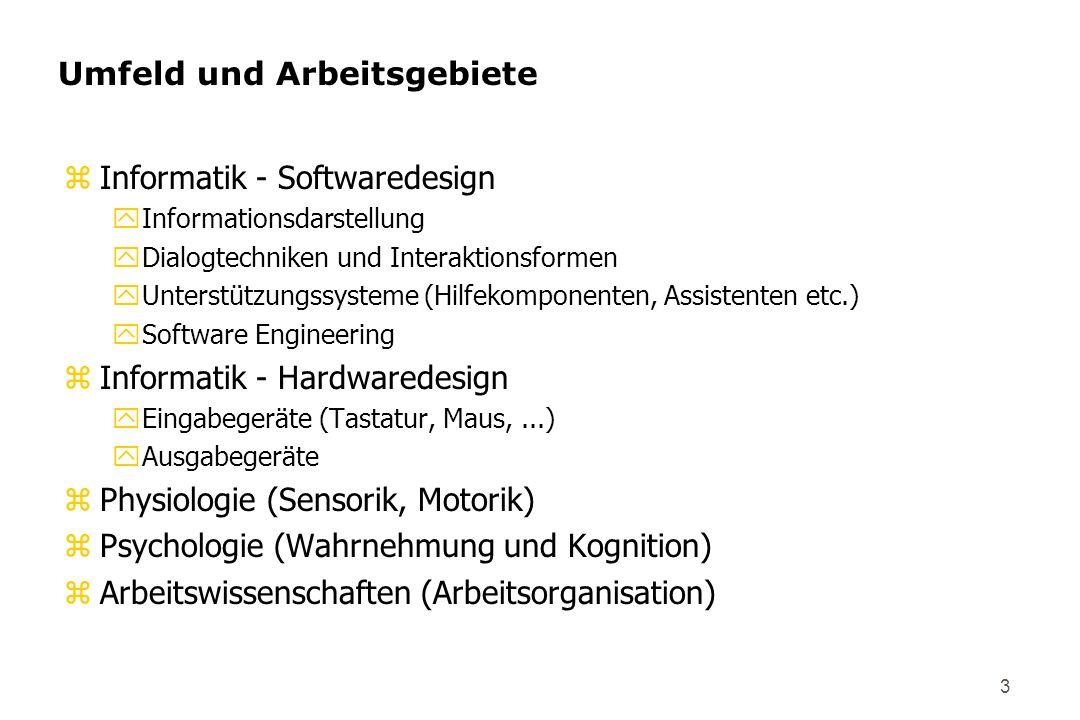 3 Umfeld und Arbeitsgebiete zInformatik - Softwaredesign yInformationsdarstellung yDialogtechniken und Interaktionsformen yUnterstützungssysteme (Hilf