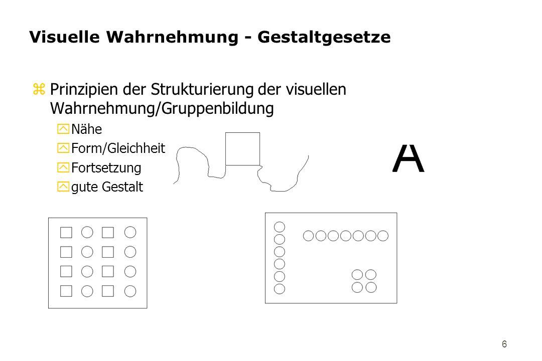 6 zPrinzipien der Strukturierung der visuellen Wahrnehmung/Gruppenbildung yNähe yForm/Gleichheit yFortsetzung ygute Gestalt Visuelle Wahrnehmung - Ges