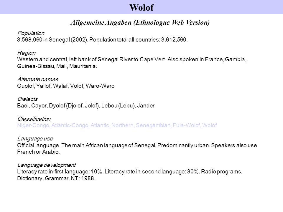 Allgemeine Angaben (Ethnologue Web Version) Population 3,568,060 in Senegal (2002). Population total all countries: 3,612,560. Region Western and cent