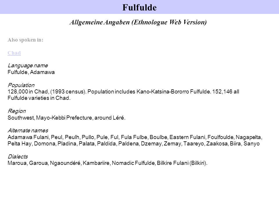 Fulfulde Allgemeine Angaben (Ethnologue Web Version) Also spoken in: Chad Language name Fulfulde, Adamawa Population 128,000 in Chad, (1993 census). P